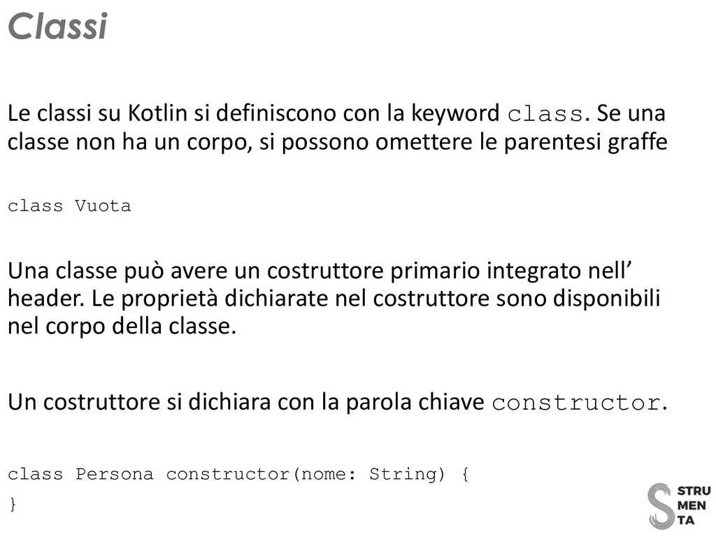 Le classi su Kotlin si definiscono con la keywo...