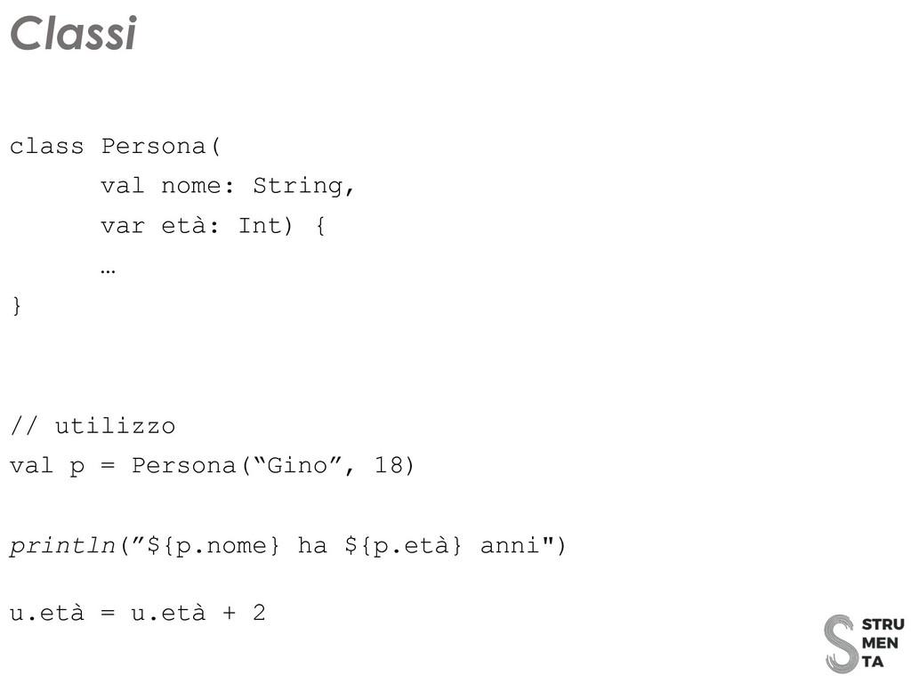 class Persona( val nome: String, var età: Int) ...