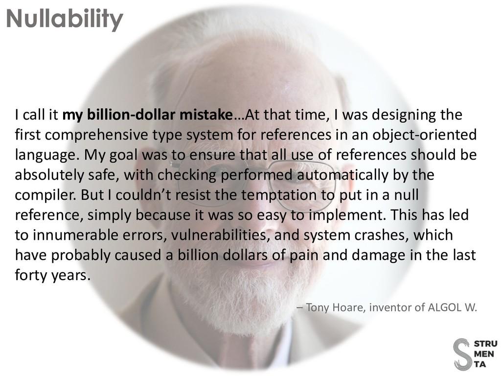 Nullability I call it my billion-dollar mistake...