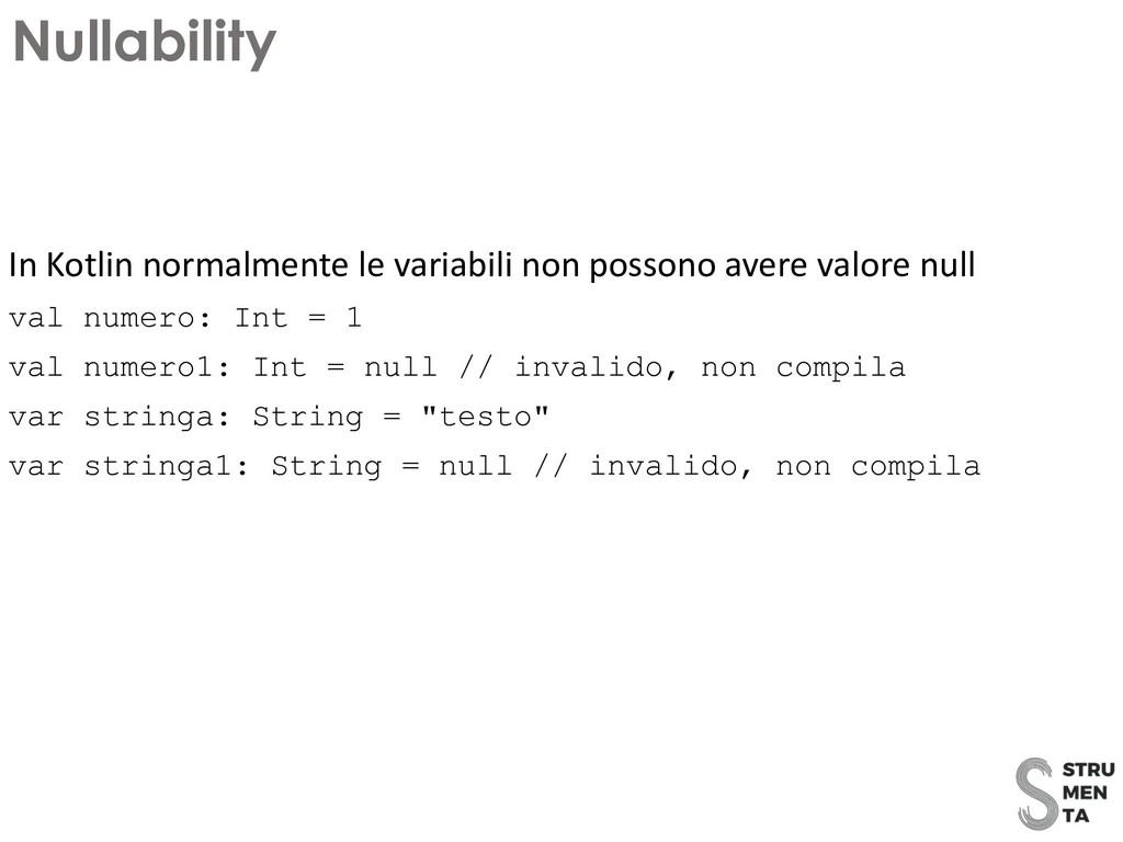 In Kotlin normalmente le variabili non possono ...