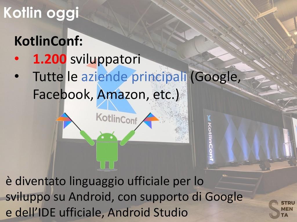 Kotlin oggi KotlinConf: • 1.200 sviluppatori • ...