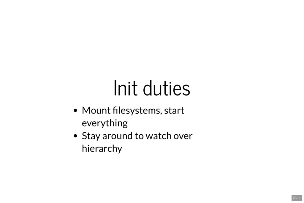 Init duties Mount lesystems, start everything S...