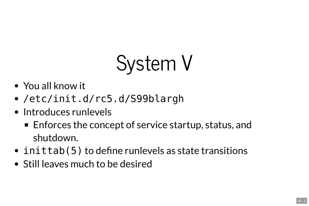 System V You all know it /etc/init.d/rc5.d/S99b...