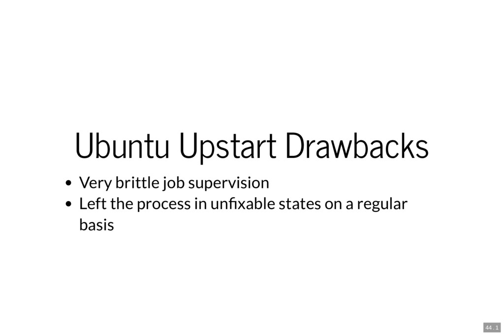 Ubuntu Upstart Drawbacks Very brittle job super...