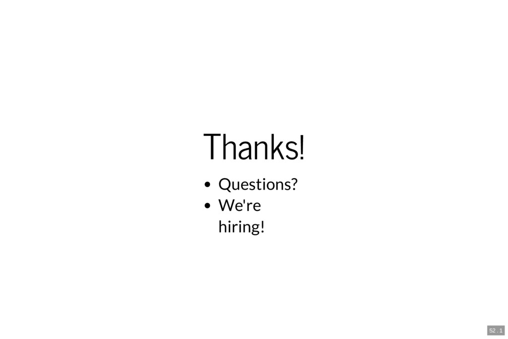 Thanks! Questions? We're hiring! 52 . 1