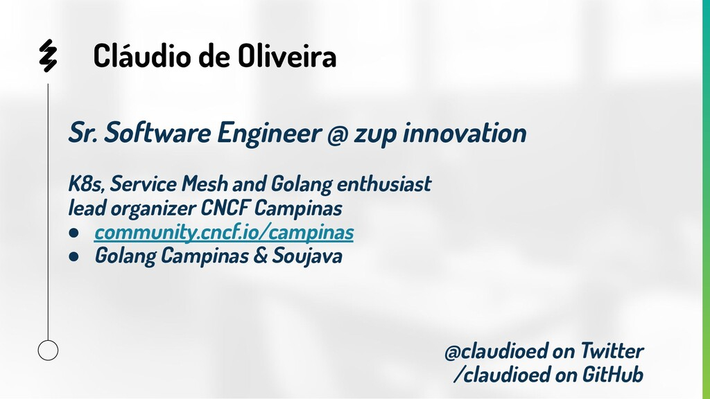 Cláudio de Oliveira Sr. Software Engineer @ zup...