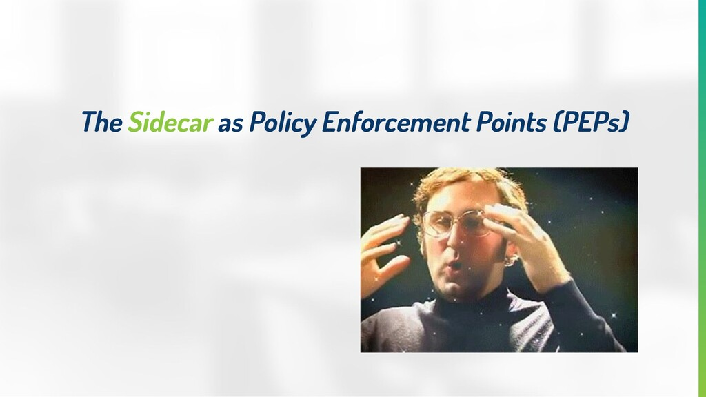 The Sidecar as Policy Enforcement Points (PEPs)