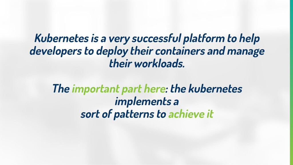 Kubernetes is a very successful platform to hel...