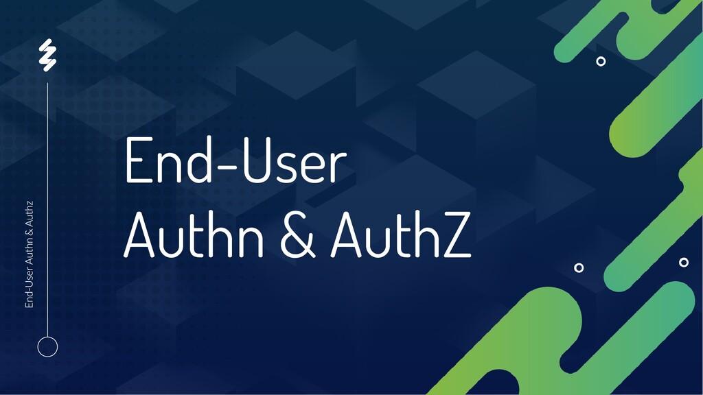 End-User Authn & AuthZ