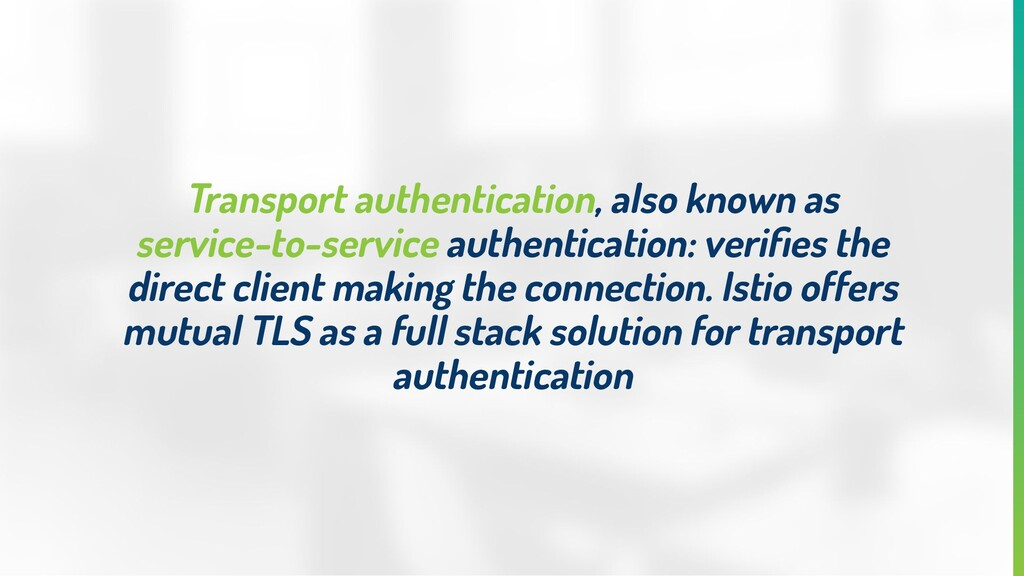 Transport authentication, also known as service...