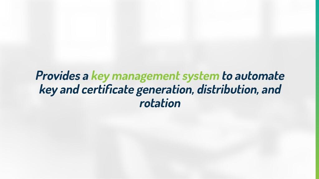 Provides a key management system to automate ke...