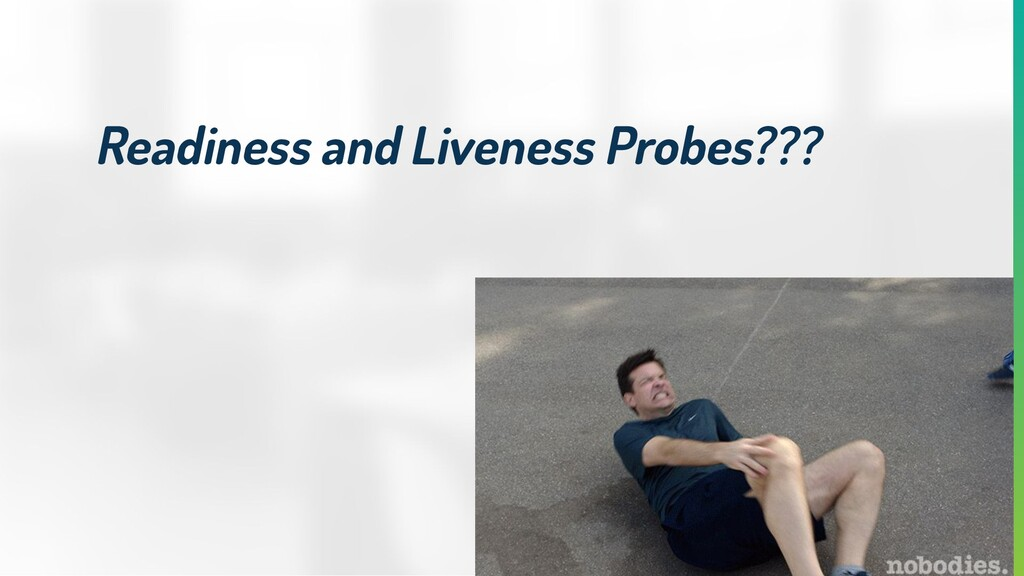 Readiness and Liveness Probes???
