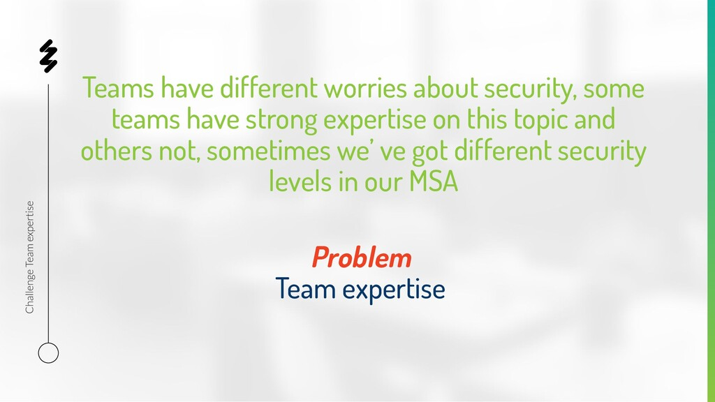Teams have different worries about security, so...