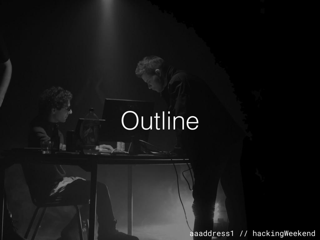 aaaddress1 // hackingWeekend Outline