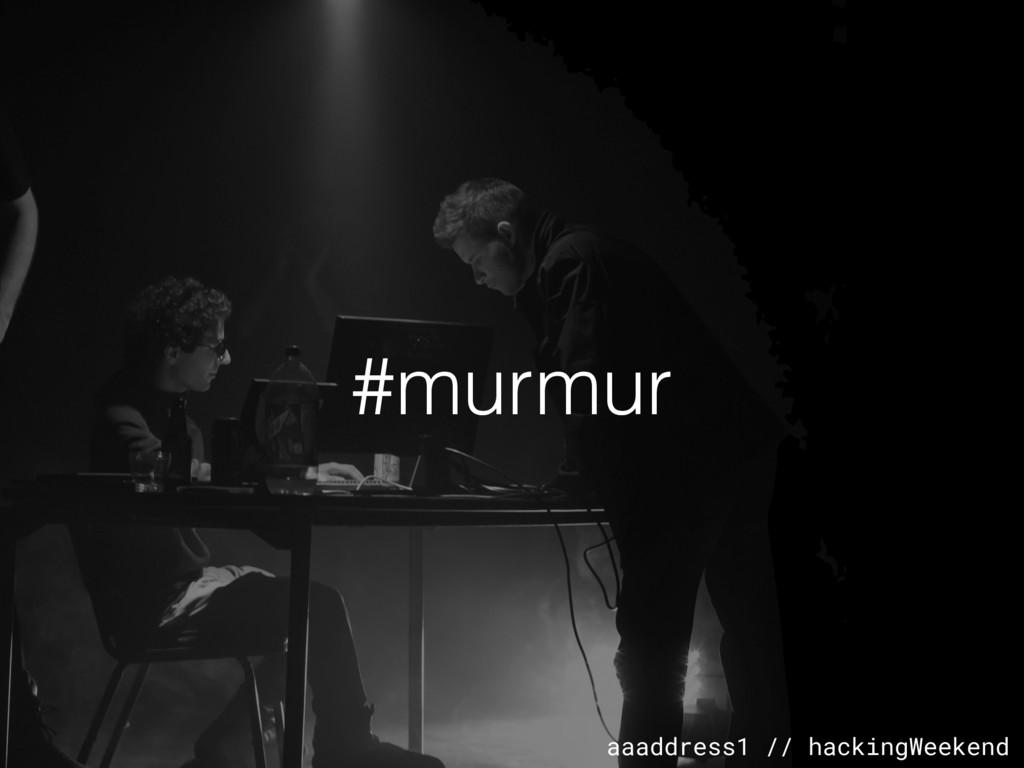 aaaddress1 // hackingWeekend #murmur