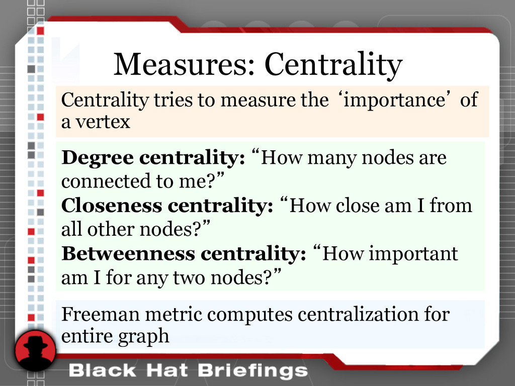 Measures: Centrality Centrality tries to measur...