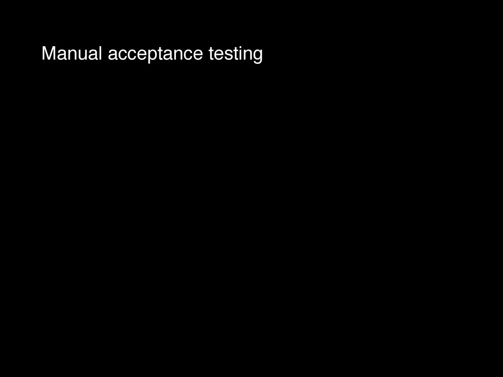 Manual acceptance testing