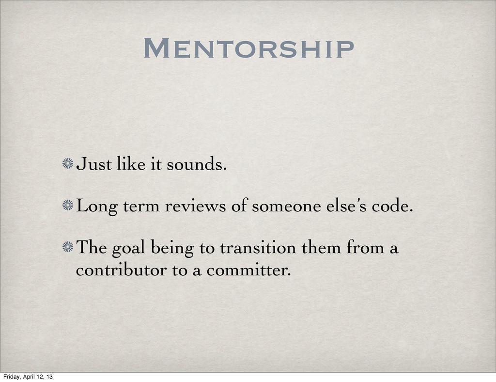 Mentorship Just like it sounds. Long term revie...
