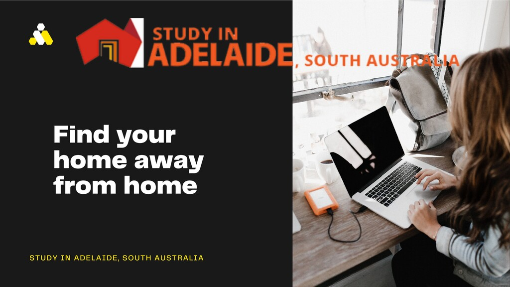Find your home away from home STUDY IN ADELAIDE...