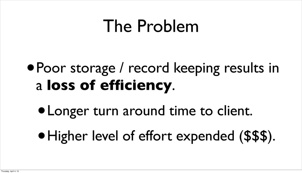 The Problem •Poor storage / record keeping resu...