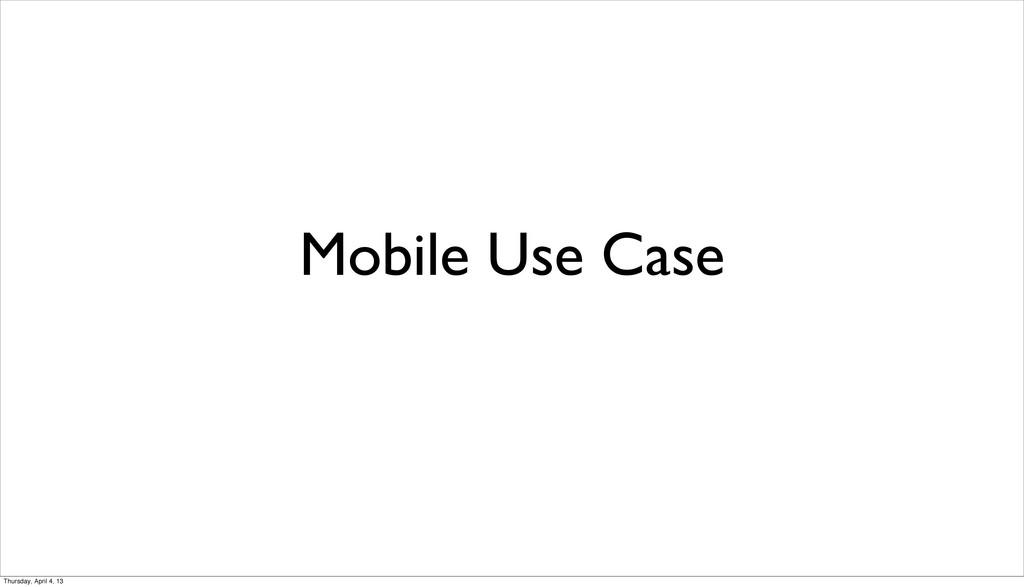 Mobile Use Case Thursday, April 4, 13