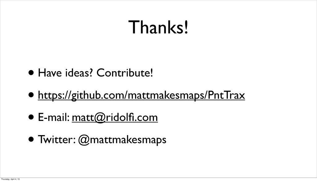 Thanks! • Have ideas? Contribute! • https://git...