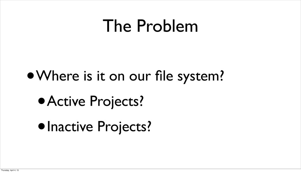 The Problem •Where is it on our file system? •Ac...