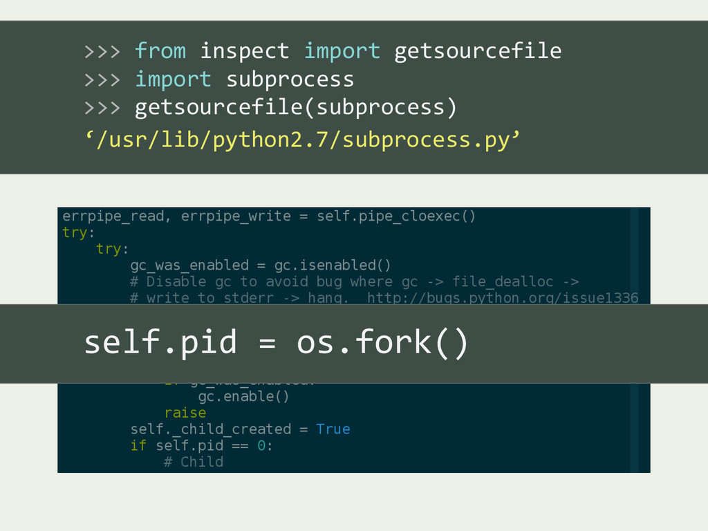 self.pid = os.fork() >>> from inspect import ge...