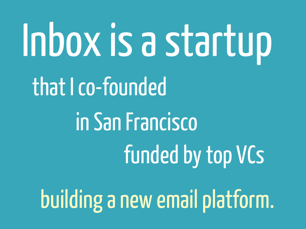 Inbox is a startup in San Francisco that I co-f...