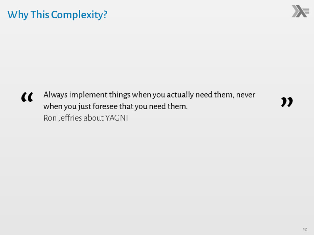 """Why This Complexity? """" Always implement things ..."""