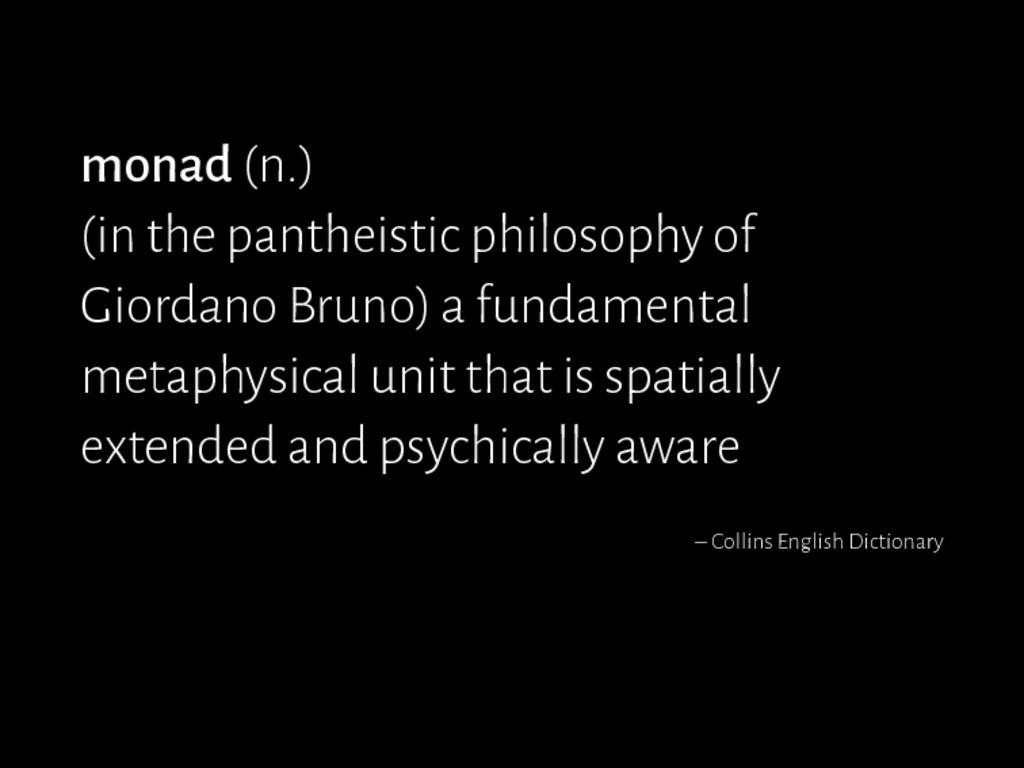 monad (n.) (in the pantheistic philosophy of Gi...