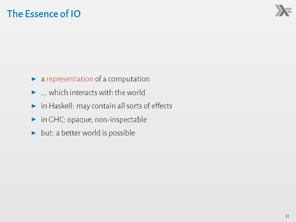 The Essence of IO ▶ a representation of a compu...