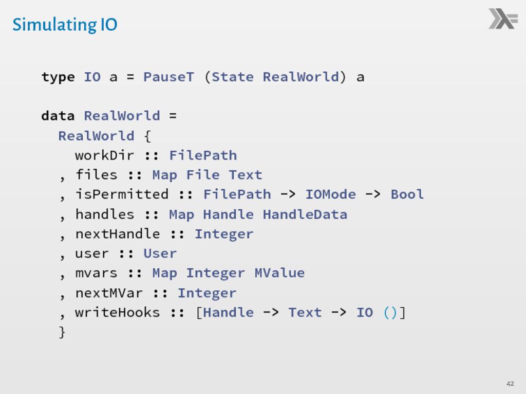 Simulating IO type IO a = PauseT (State RealWor...