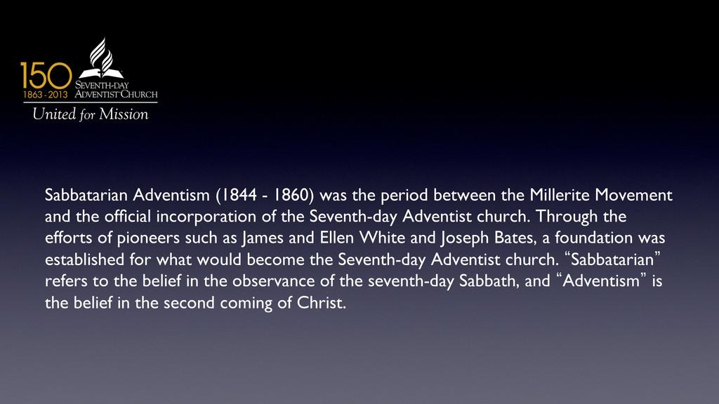 Sabbatarian Adventism (1844 - 1860) was the per...