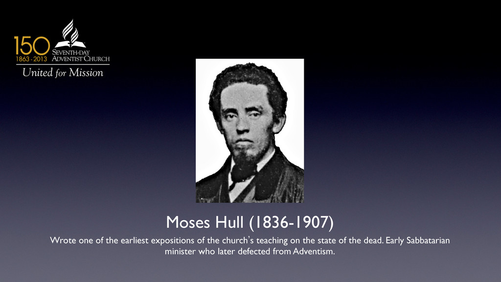 Moses Hull (1836-1907)  Wrote one of the earl...