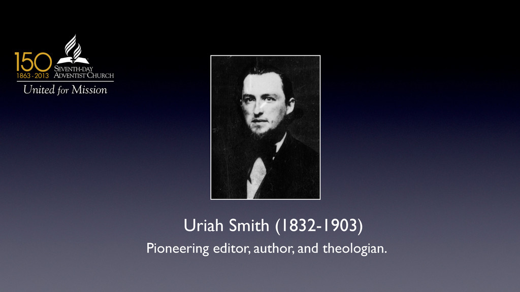 Uriah Smith (1832-1903)  Pioneering editor, a...
