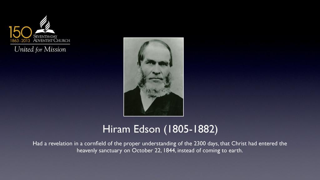 Hiram Edson (1805-1882)  Had a revelation in ...