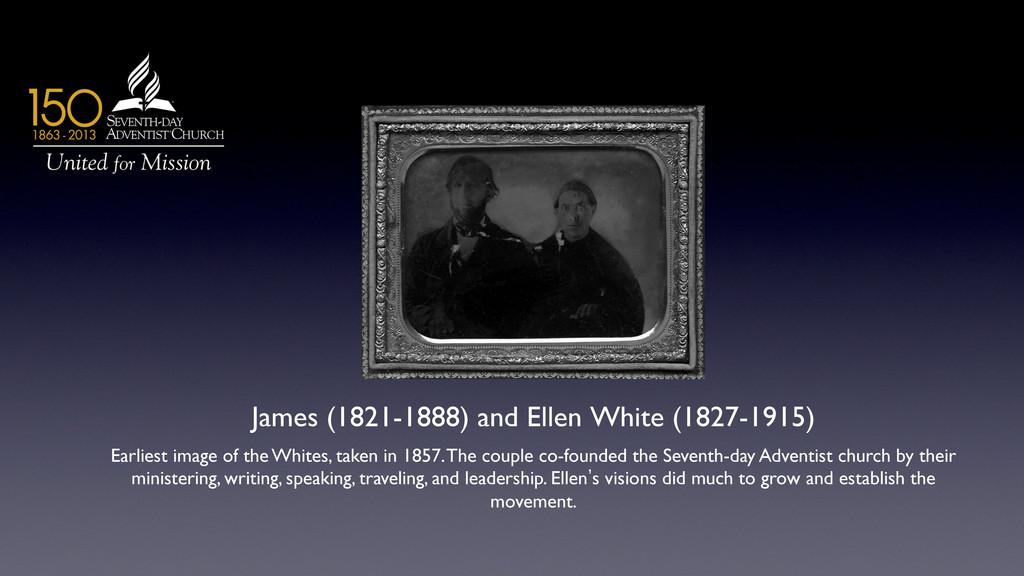 James (1821-1888) and Ellen White (1827-1915) ...