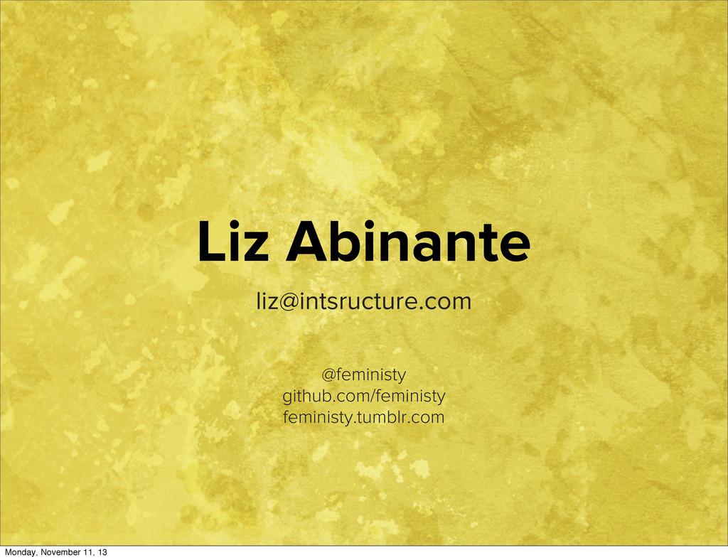 Liz Abinante liz@intsructure.com @feministy git...