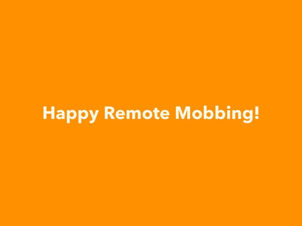 Happy Remote Mobbing!