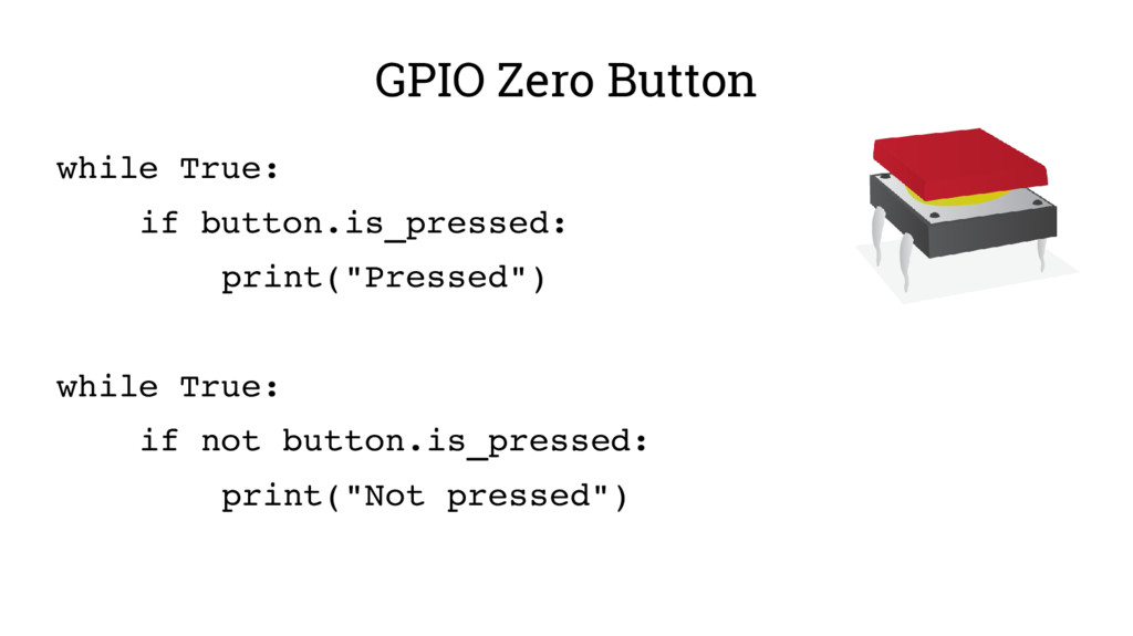 GPIO Zero Button while True: if button.is_press...