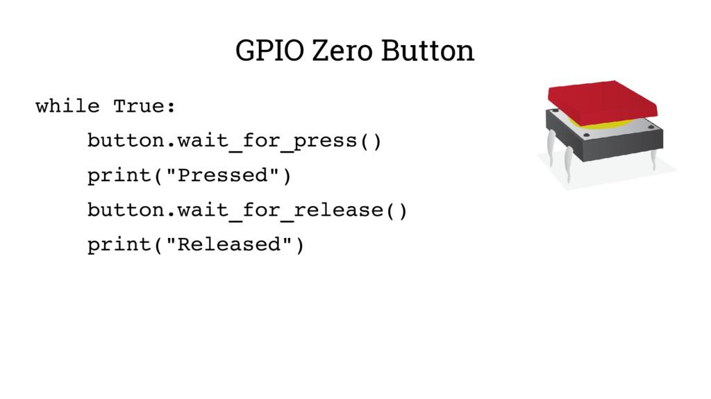 GPIO Zero Button while True: button.wait_for_pr...