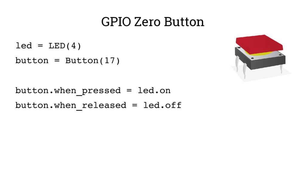 GPIO Zero Button led = LED(4) button = Button(1...