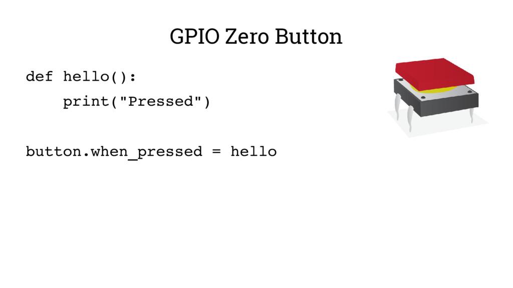 """GPIO Zero Button def hello(): print(""""Pressed"""") ..."""