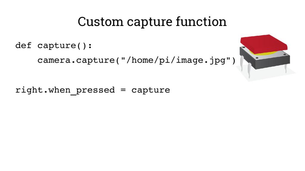 Custom capture function def capture(): camera.c...