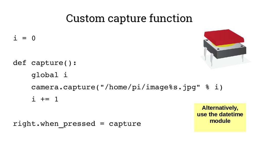 Custom capture function i = 0 def capture(): gl...