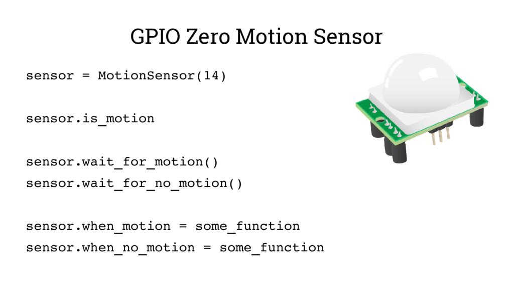 GPIO Zero Motion Sensor sensor = MotionSensor(1...