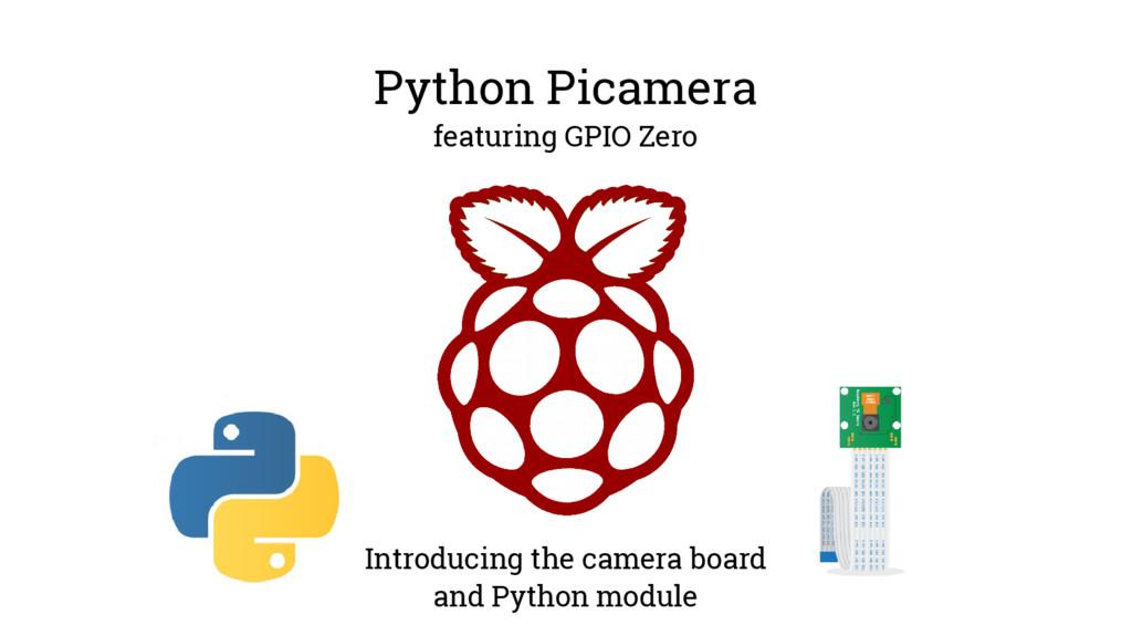 Python Picamera featuring GPIO Zero Introducing...