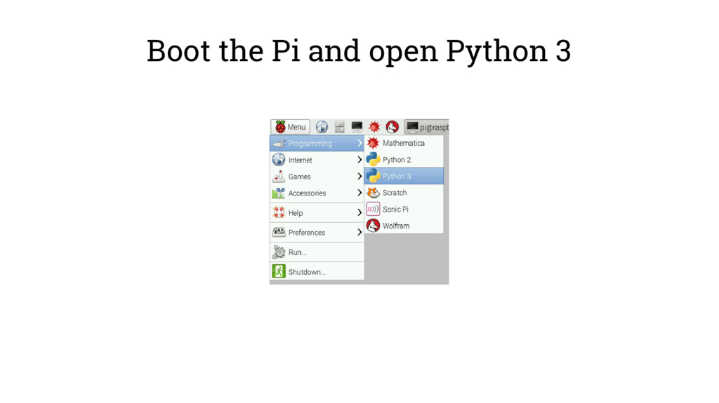Boot the Pi and open Python 3