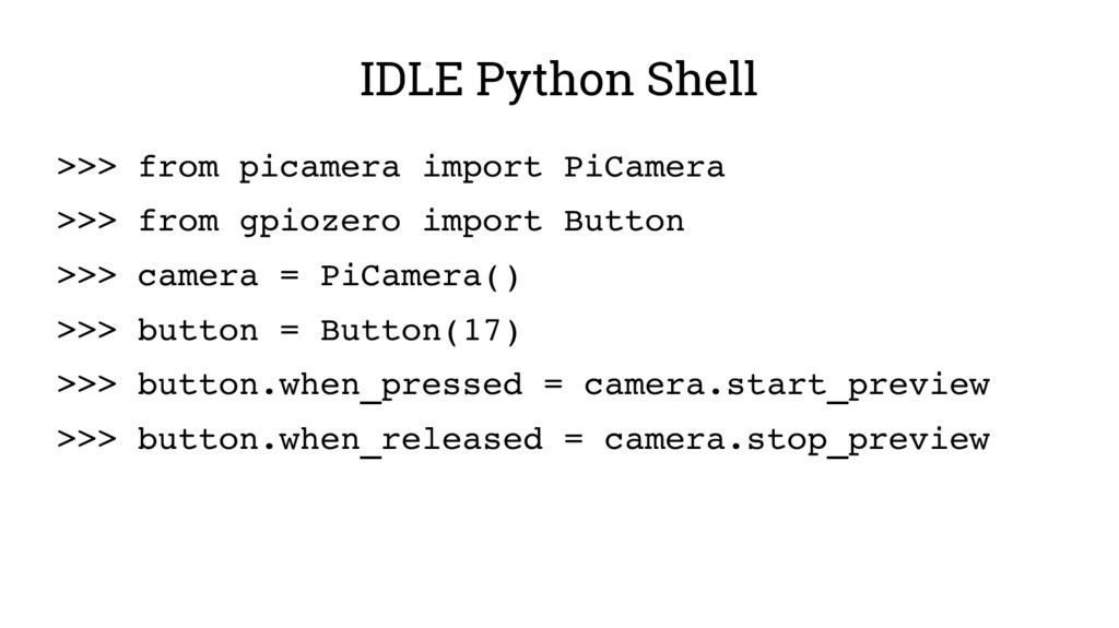 IDLE Python Shell >>> from picamera import PiCa...